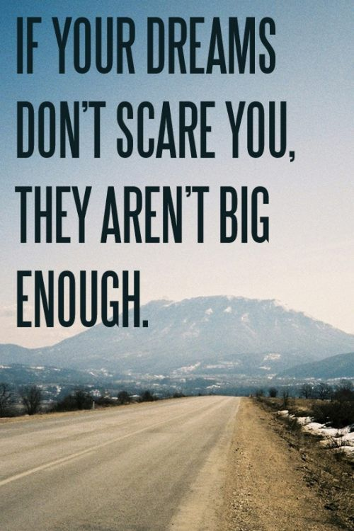 if your dreams don t scare you then they are not big